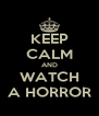 KEEP CALM AND WATCH A HORROR - Personalised Poster A4 size