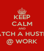 KEEP CALM AND WATCH A HUSTLER @ WORK - Personalised Poster A4 size