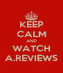 KEEP CALM AND WATCH A.REVIEWS - Personalised Poster A4 size