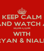 KEEP CALM AND WATCH A ROM-COM WITH RYAN & NIALL - Personalised Poster A4 size
