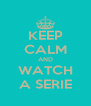KEEP CALM AND WATCH A SERIE - Personalised Poster A4 size