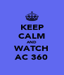 KEEP CALM AND WATCH AC 360 - Personalised Poster A4 size