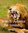 KEEP CALM And  watch Adama  Be lound💋  - Personalised Poster A4 size