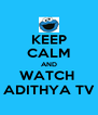 KEEP CALM AND WATCH  ADITHYA TV - Personalised Poster A4 size