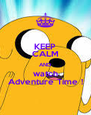 KEEP CALM AND watch Adventure Time ! - Personalised Poster A4 size