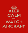 KEEP CALM AND WATCH AIRCRAFT - Personalised Poster A4 size
