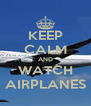 KEEP CALM AND WATCH AIRPLANES - Personalised Poster A4 size
