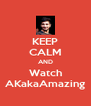 KEEP CALM AND Watch AKakaAmazing - Personalised Poster A4 size
