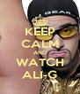 KEEP CALM AND WATCH ALI-G - Personalised Poster A4 size