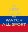 KEEP CALM AND WATCH ALL SPORT - Personalised Poster A4 size