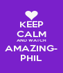 KEEP CALM AND WATCH AMAZING- PHIL - Personalised Poster A4 size