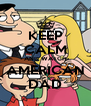 KEEP CALM AND WATCH AMERICAN DAD - Personalised Poster A4 size
