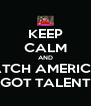 KEEP CALM AND WATCH AMERICA'S GOT TALENT - Personalised Poster A4 size