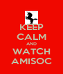 KEEP CALM AND WATCH AMISOC - Personalised Poster A4 size