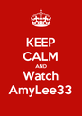 KEEP CALM AND Watch AmyLee33 - Personalised Poster A4 size