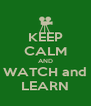 KEEP CALM AND WATCH and LEARN - Personalised Poster A4 size