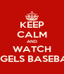 KEEP CALM AND WATCH ANGELS BASEBALL - Personalised Poster A4 size