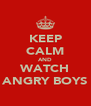 KEEP CALM AND WATCH ANGRY BOYS - Personalised Poster A4 size