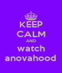KEEP CALM AND watch anovahood - Personalised Poster A4 size