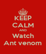 KEEP CALM AND Watch Ant venom - Personalised Poster A4 size