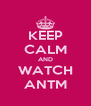 KEEP CALM AND WATCH ANTM - Personalised Poster A4 size