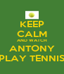 KEEP CALM AND WATCH ANTONY PLAY TENNIS - Personalised Poster A4 size