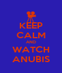 KEEP CALM AND WATCH ANUBIS - Personalised Poster A4 size