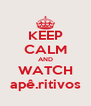 KEEP CALM AND WATCH apê.ritivos - Personalised Poster A4 size