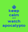 keep calm and watch apocalypto - Personalised Poster A4 size