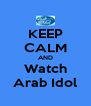 KEEP CALM AND Watch Arab Idol - Personalised Poster A4 size