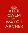 KEEP CALM AND WATCH ARCHER - Personalised Poster A4 size
