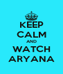 KEEP CALM AND WATCH ARYANA - Personalised Poster A4 size