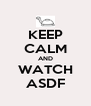 KEEP CALM AND WATCH ASDF - Personalised Poster A4 size