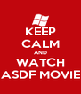 KEEP CALM AND WATCH ASDF MOVIE - Personalised Poster A4 size