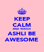 KEEP CALM AND WATCH ASHLI BE AWESOME - Personalised Poster A4 size