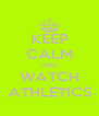 KEEP CALM AND WATCH ATHLETICS - Personalised Poster A4 size