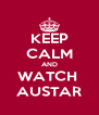KEEP CALM AND WATCH  AUSTAR - Personalised Poster A4 size