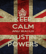 KEEP CALM AND WATCH AUSTIN POWERS - Personalised Poster A4 size