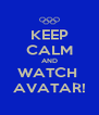 KEEP CALM AND WATCH  AVATAR! - Personalised Poster A4 size