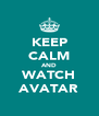 KEEP CALM AND WATCH AVATAR - Personalised Poster A4 size