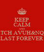 KEEP CALM AND WATCH AVUH&NQOH LAST FOREVER - Personalised Poster A4 size