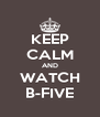 KEEP CALM AND WATCH B-FIVE - Personalised Poster A4 size