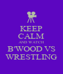 KEEP CALM AND WATCH B'WOOD VS WRESTLING - Personalised Poster A4 size