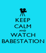 KEEP CALM AND WATCH BABESTATION - Personalised Poster A4 size