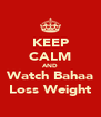 KEEP CALM AND Watch Bahaa Loss Weight - Personalised Poster A4 size
