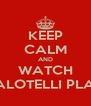 KEEP CALM AND WATCH BALOTELLI PLAY - Personalised Poster A4 size