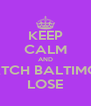KEEP CALM AND WATCH BALTIMORE LOSE - Personalised Poster A4 size