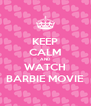KEEP CALM AND WATCH BARBIE MOVIE - Personalised Poster A4 size