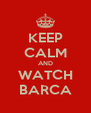 KEEP CALM AND WATCH BARCA - Personalised Poster A4 size