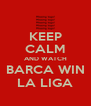 KEEP CALM AND WATCH BARCA WIN LA LIGA - Personalised Poster A4 size